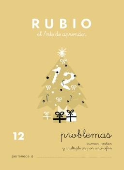 CUADERNO RUBIO PROBLEMAS DE 1 A 19 P12 8 a 9 años Problemas de sumar, restar y multiplicar por una cifra 84-85109-67-8 problemas12